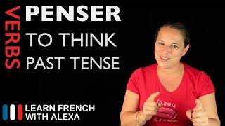 Penser (to think) — Past Tense (French verbs conjugated by Learn French With Alexa)