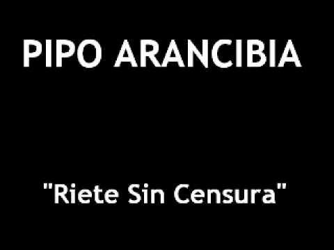 Pipo Arancibia - Riete Sin Censura - Parte 1/4