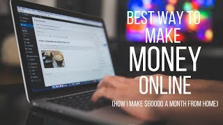 Best Ways To Make Money Online - How I Make $60,000 a Month From Home