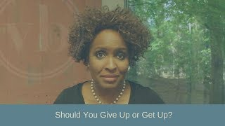 Should You Give Up or Get Up