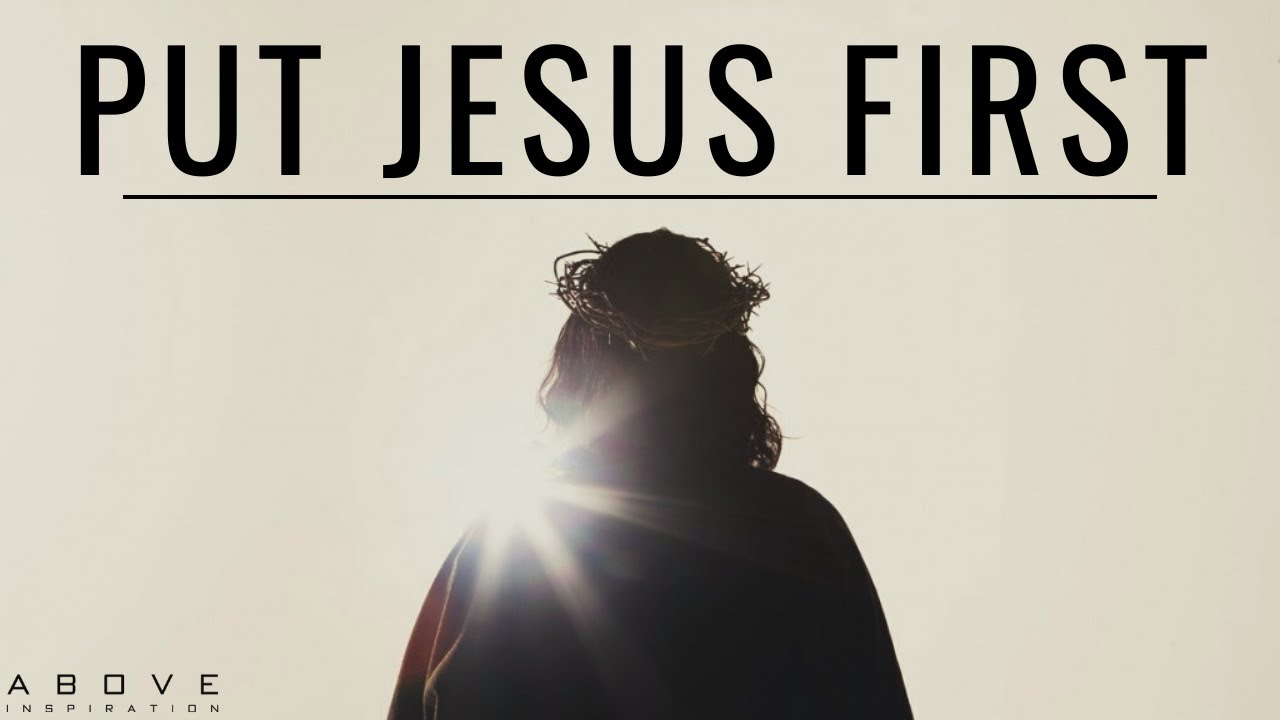 PUT JESUS FIRST | Seek His Kingdom - Inspirational & Motivational Video