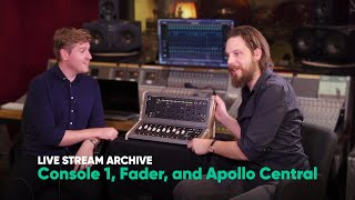 Console 1, Fader, and Apollo Central – Live stream archive – Softube