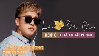 Lá Vàng Và Gió Remix 2017 - Châu Khải Phong [Audio Official]