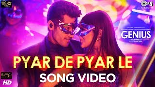 Pyar De Pyar Le Official Song Video - Genius | Utkarsh, Nawaz | Himesh | Dev Negi, Ikka, Iulia