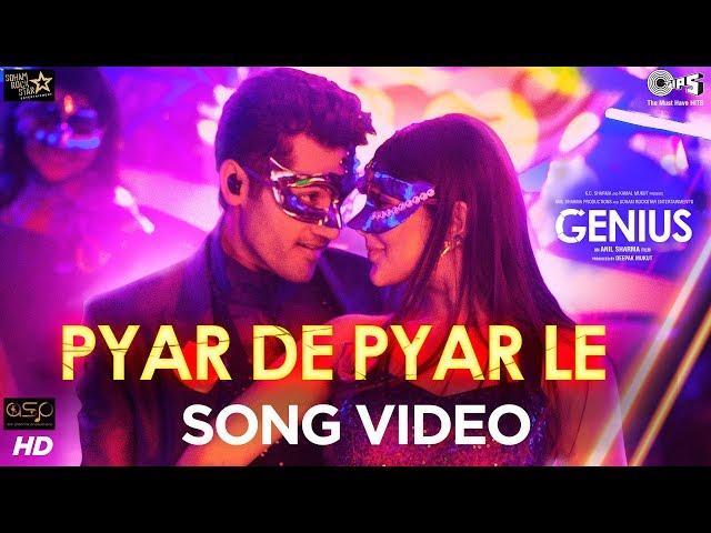 Pyar De Pyar Le Official Song Video - Genius | Utkarsh, Nawaz | Himesh | Dev Negi, Ikka, Iulia