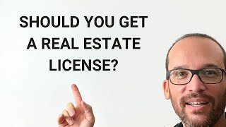 Should I Get My Real Estate License? (Yes & No)