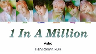 ASTRO (아스트로) - 1 In a Million (Letra Han/Rom/PT-BR)