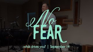 no Fear: what's driving you? | September 13, 2020 | livestream sermon