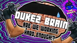 ARE WE WORKING HARD ENOUGH!? | Dukez Brain