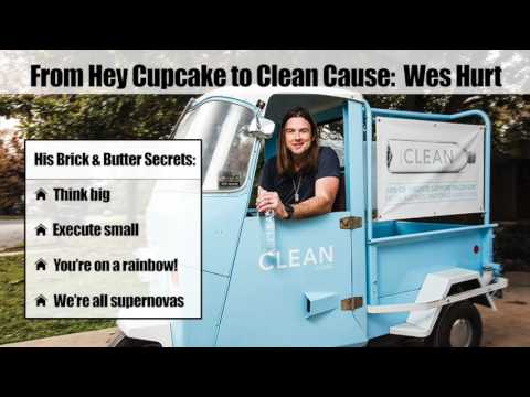 From Hey Cupcake to Clean Cause: Wes Hurt