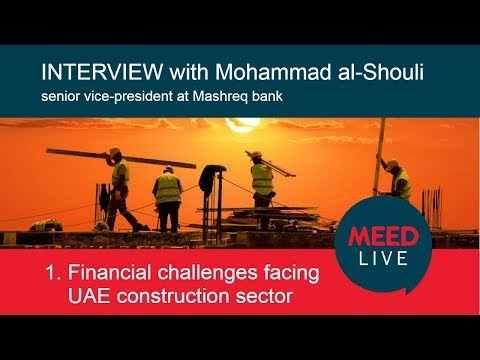 1. Financial challenges facing UAE construction sector | MEED Interview with Mashreq bank
