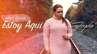 EGLEYDA | ESTOY AQUI | VIDEO MUSICAL | @Egleyda Belliard
