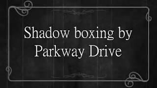Parkway Drive- Shadow Boxing Lyrics