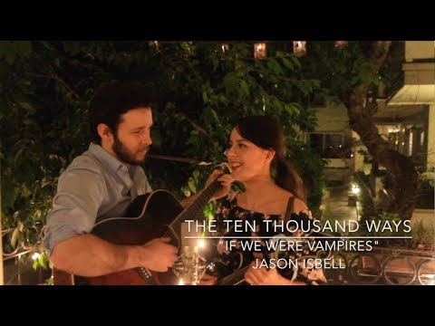 """The Ten Thousand Ways """"If We Were Vampires"""" Jason Isbell Cover"""