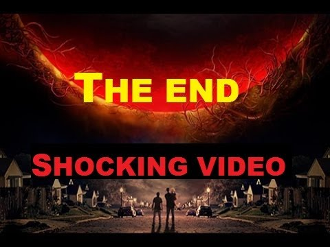 THE END OF ALL THINGS - WARNING VIDEO!