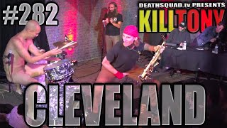 KILL TONY #282 (CLEVELAND)