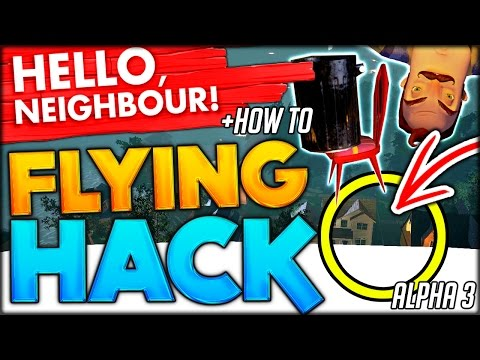 HELLO NEIGHBOR ALPHA 3 FLYING HACK / GLITCH - HOW TO & ELEVA