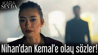 Kara Sevda - Nihan'dan Kemal'e Olay Sözler!