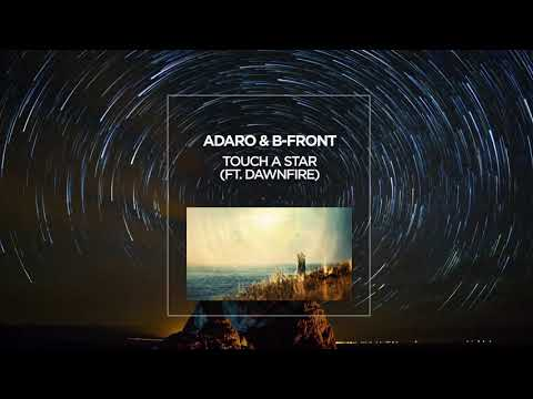 Adaro & B-Front - Touch A Star (ft. Dawnfire)
