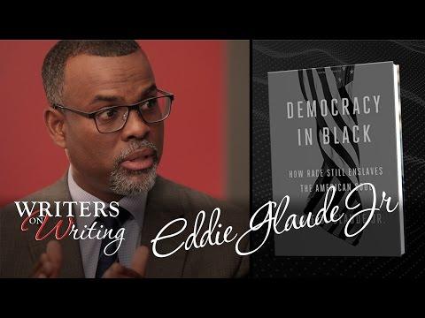 Writers on Writing - Eddie Glaude Jr - Democracy In Black
