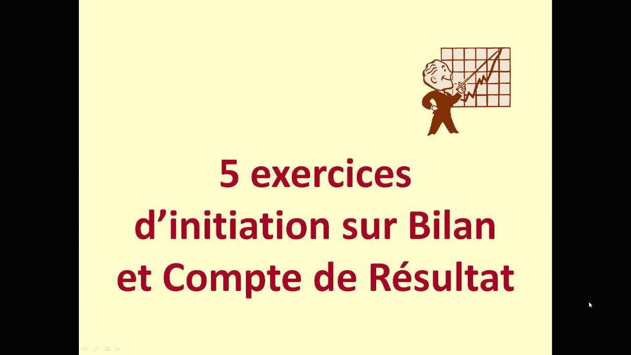 Initiation Bilan Et Compte De Resultat 5 Exercices Youtube