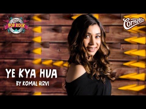 Yeh Kya hua by Komal Rizvi #CornettoPopRock2