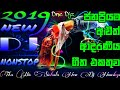 Sinhala New Song 2019 | Dj Nonstop | Best Boot Style Songs Collection | Sinhala New Dj Nonstop Mp3