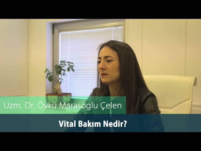 Dr.Öykü Maraşoğlu Çelen - Vital Bakım Nedir ?