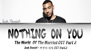 Josh Daniel Nothing On You Lyrics 가사 The World Of The Married OST 부부의 세계 OST Part 2