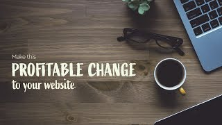 Make this profitable change to your website now!