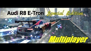 Asphalt 8 MultiPlayer Audi R8 E-Tron *King of all Special Editions*