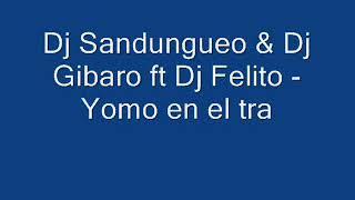 Dj Sandungueo & Dj Gibaro ft Dj Felito - Yomo en el tra