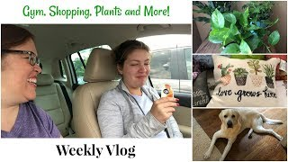 Weekly Vlog | Gym, Shopping, Plants and More!