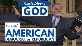 Keith Moore - God iṡ not AMERICAN, DEMOCRAT or REPUBLICAN