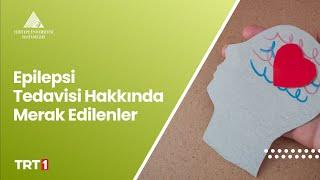 Epilepsi Tedavisi / Prof. Dr. Canan Aykut Bingöl ve Prof. Dr. Uğur Türe