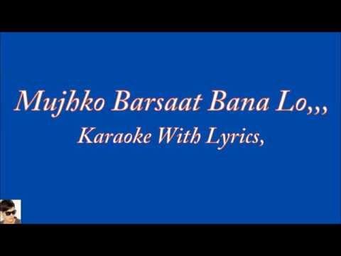 Mujhko Barsaat Bana Lo,, Original Karaoke With Lyrics,,