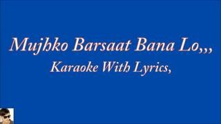 Mujhko Barsaat Bana Lo,, Original Karaoke With Lyrics,,