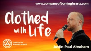 Clothed with Life | Justin Paul Abraham