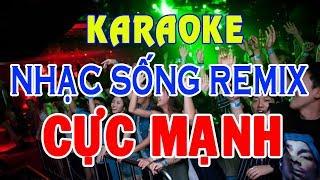 KARAOKE Nhạc Sống - LK Trữ Tình Remix Cực Mạnh - Nhạc Sống Remix Karaoke