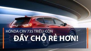 Honda CRV 735 triệu: Còn đầy chỗ rẻ hơn! | VTC1