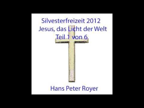 Silvesterfreizeit 2012 -  Jesus, das Licht der Welt -  Teil 1 von 6   Hans Peter Royer