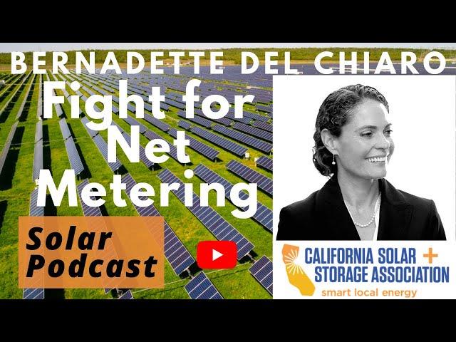 Bernadette Del Chiaro - Fight for Net Metering | CALSSA | Solar Podcast Ep.95