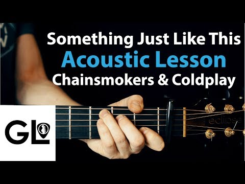 Something Just Like This - Coldplay & The Chainsmokers: Acoustic Guitar Lesson