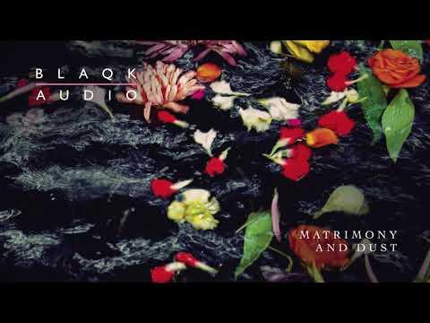 Blaqk Audio - Matrimony And Dust Mp3