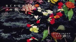 Blaqk Audio - Matrimony And Dust