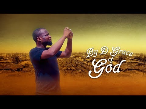 By D Grace Of God - The Movie