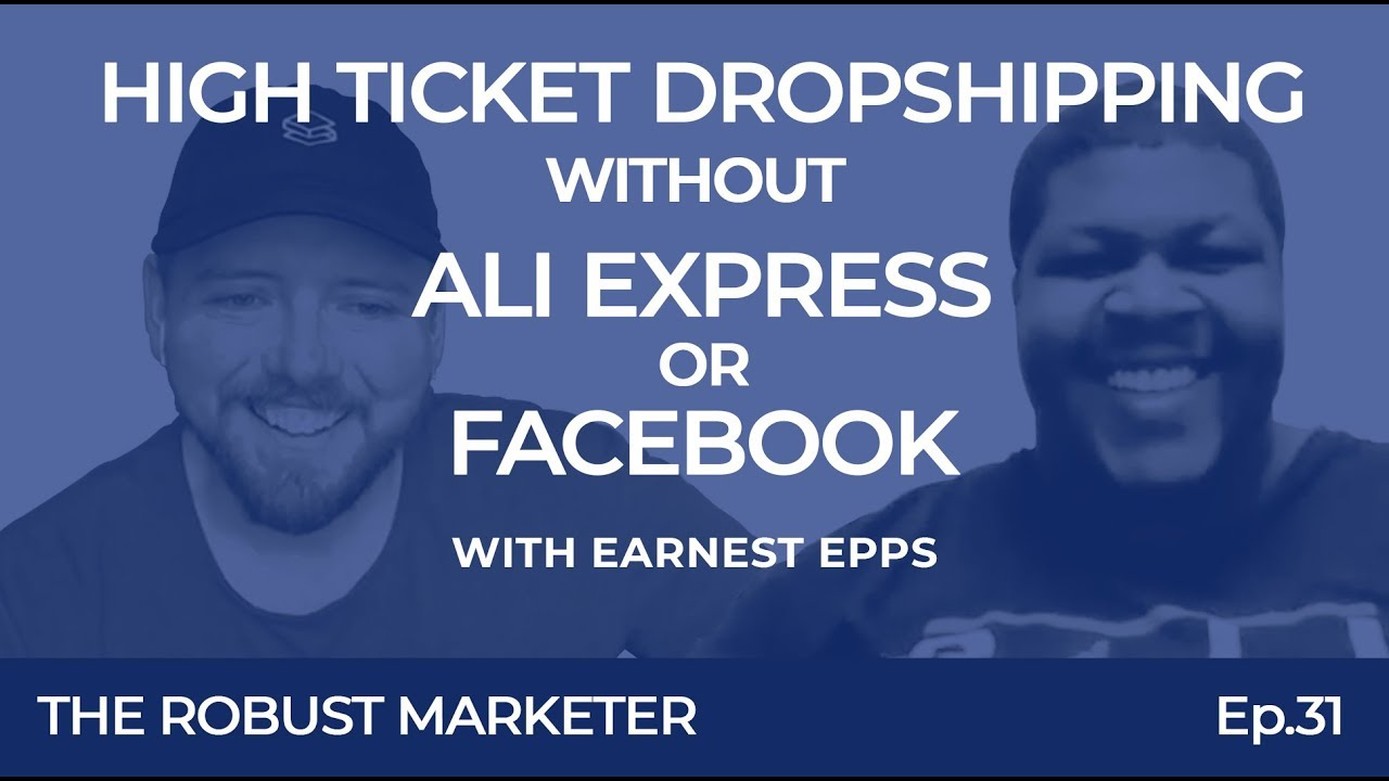 High Ticket Dropshipping without AliExpress or Facebook Ads With Earnest Epps