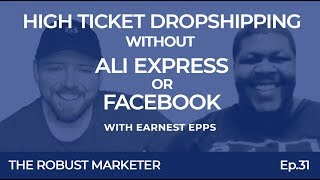 High Ticket Dropshipping without AliExpress or Facebook Ads With Earnest Epps | RBM E31