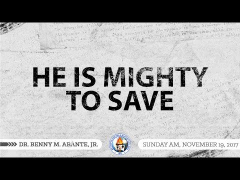 He is Mighty to Save - Dr. Benny M. Abante, Jr.