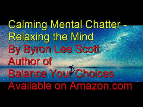 Calming Mental Chatter - Relaxing the Mind by Byron Lee Scott
